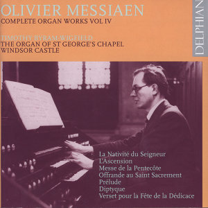 Olivier Messiaen Complete Organ Works Vol. IV