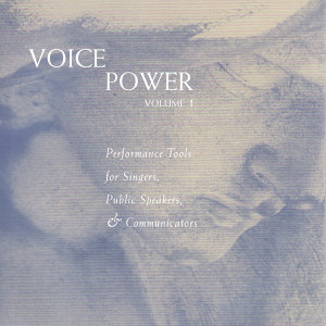 Voice Power - Volume 1 - Performance Tools for Singers, Public Speakers & Communicators