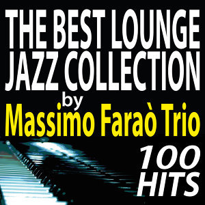 The Best Lounge Jazz Collection by Massimo Faraò Trio.. 100 Hits