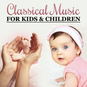 Classical Music for Kids & Children – Ultimate Collection, Famous Composers for Baby, Einstein Effect