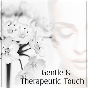 Gentle & Therapeutic Touch - Healing Music for Sensual Massage, Reiki Water Songs, Relaxation, Meditation, Asian Spa