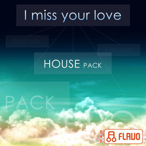 I Miss Your Love (House Pack)