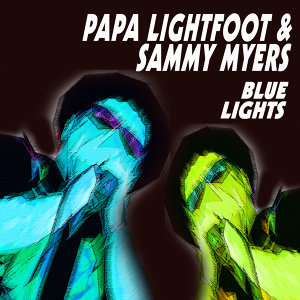 Papa Lightfoot & Sammy Myers - Blue Lights