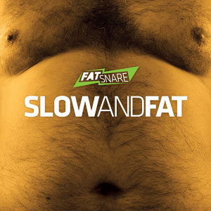 Slow and Fat