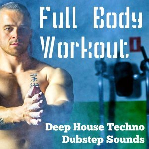 Full Body Workout – Extreme Fitness Home Music with Deep House Techno Dubstep Sounds
