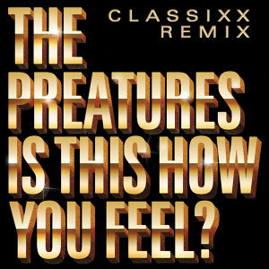 Is This How You Feel? - Classixx Remix