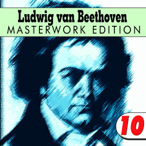 Ludwig van Beethoven: Masterwork Edition 10