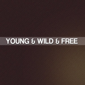 Young & Wild & Free - Single