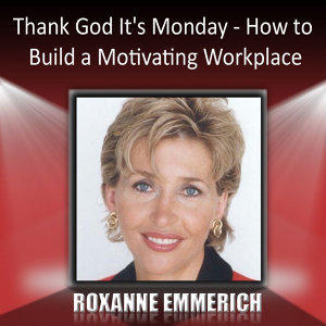Thank God It's Monday - How to Build a Motivating Workplace