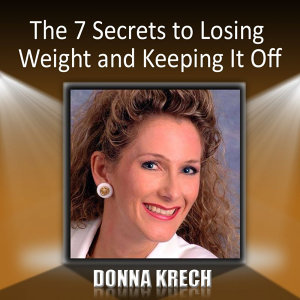 The 7 Secrets to Losing Weight and Keeping It Off