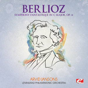 Berlioz: Symphony Fantastique in C Major, Op. 14 (Digitally Remastered)