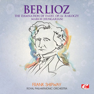 Berlioz: The Damnation of Faust, Op. 24 - Rakoczy March (Hungarian) (Digitally Remastered)