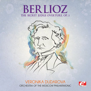 Berlioz: The Secret Judge Overture, Op. 3 (Digitally Remastered)