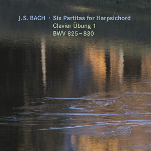 Six Partitas for Harpsichord - Clavier Übung 1, BWV 825-830