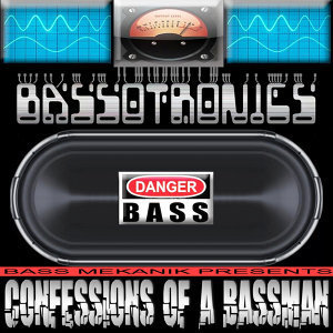 Bass Mekanik Presents Bassotronics: Confessions of a Bassman