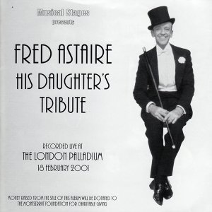 Fred Astaire: His Daughters Tribute - London Palladium Cast Recording