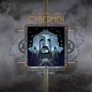 The Archive Tapes: Cybermen