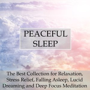 Peaceful Sleep - The Best Collection for Relaxation, Stress Relief, Falling Asleep, Lucid Dreaming and Deep Focus Meditation
