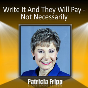 Write It and They Will Pay … Not Necessarily