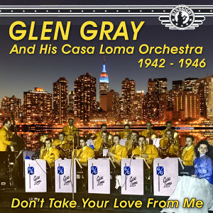 The Uncollected Glen Gray and the Casa Loma Orchestra 1944-46, Vol. 2
