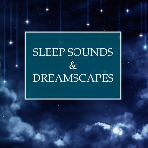 Sleep Sounds & Dreamscapes - Relaxing and Tranquil Music to For Deep Sleep, Lucid Dreaming, and Transcendental Meditation Sessions