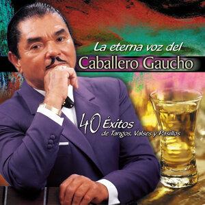 La Eterna Voz del Caballero Gaucho - 40 Éxitos de Tangos, Valses y Pasillos