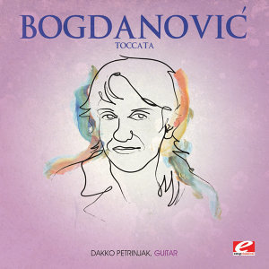 Bogdanovic: Toccata (Digitally Remastered)