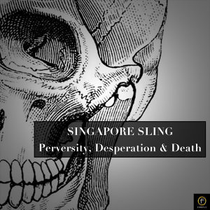 Singapore Sling, Perversity, Desperation and Death