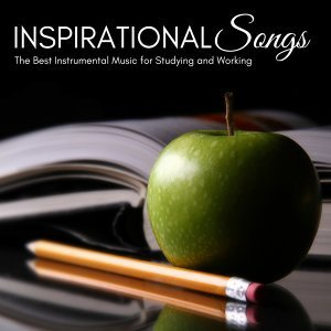Inspirational Songs - The Best Instrumental Music for Studying and Working, Inspiring Songs to Concentrate and Reduce Stress