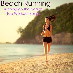 Beach Running – Running on the Beach Top Workout Songs, Summer Fitness for a Bikini Body & Hot Athletic Body