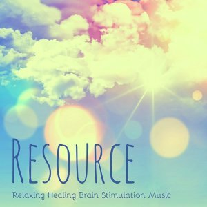 Resource - Relaxing Healing Brain Stimulation Music to Reduce Stress and Chakra Therapy, Instrumental New Age Natural Sounds
