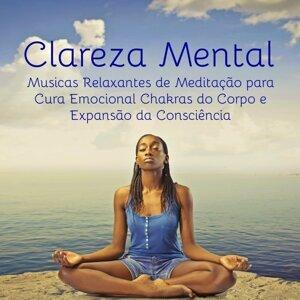 Clareza Mental - Musicas Relaxantes de Meditação para Cura Emocional Chakras do Corpo e Expansão da Consciência, Sons de Natureza Instrumentais New Age