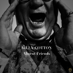 Billy Cotton, Absent Friends