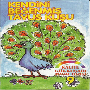 Kendini Beğenmiş Tavus Kuşu / Kalite Gökkuşağı Masal Dizisi, Vol.9