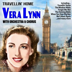 Travellin' Home : Vera Lynn Singing with Orchestra and Chorus