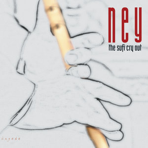 Ney / The Sufi Cry Out