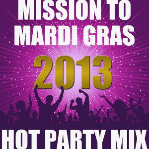 Mission to Mardi Gras 2013: Hot Party Mix