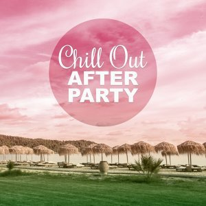 Chill Out After Party – Ibiza Beach Party and Chill Out Music for Relaxation