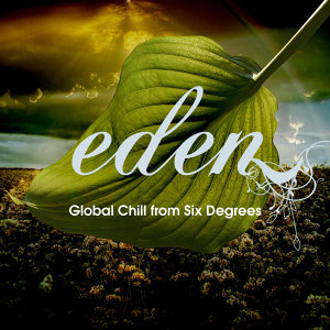 Eden: Global Chill from Six Degrees - A Six Degrees Collection