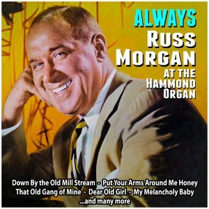Always : Russ Morgan at the Hammond Organ