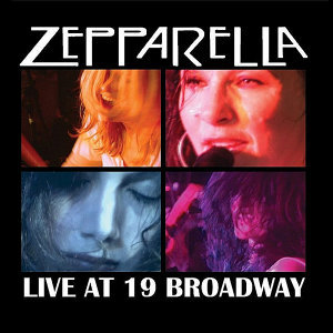 Zepparella Live At 19 Broadway