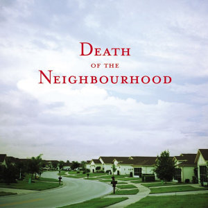 Death of the Neighbourhood