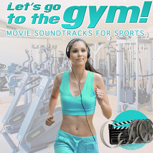 Let's Go to the Gym. Movie Soundtracks for Sports