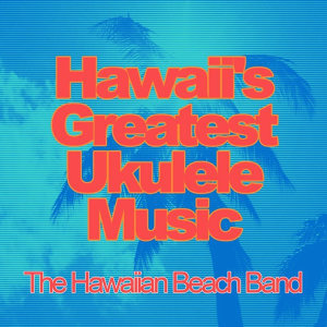 Hawaii's Greatest Ukulele Music