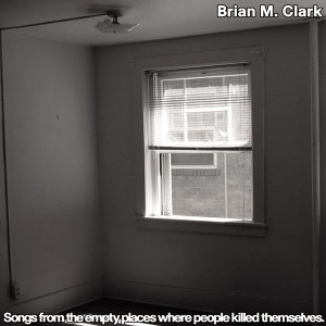 Songs from the Empty Places Where People Killed Themselves