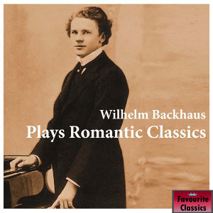 Wilhelm Backhaus Plays Romantic Classics
