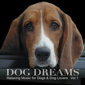 DOG DREAMS - Relaxing Music for Dogs & Dog Lovers Vol. 1