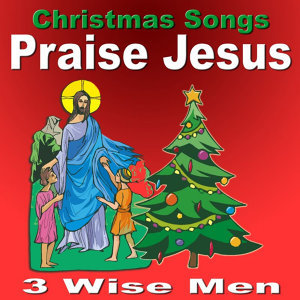 Christmas Songs Praise Jesus