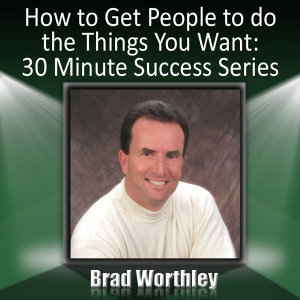 How to Get People to Do the Things You Want: 30 Minute Success Series