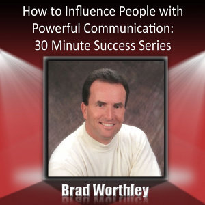 How to Influence People With Powerful Communication: 30 Minute Success Series